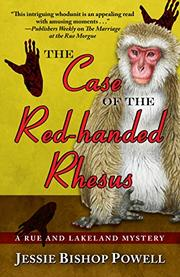 THE CASE OF THE RED-HANDED RHESUS by Jessie Bishop Powell
