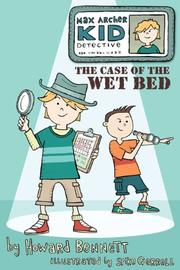 MAX ARCHER KID DETECTIVE:  THE CASE OF THE WET BED by Howard J.  Bennett