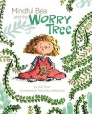 MINDFUL BEA AND THE WORRY TREE by Gail Silver