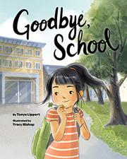 GOODBYE, SCHOOL by Tonya Lippert