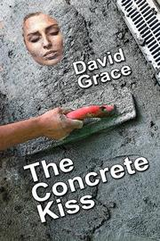 THE CONCRETE KISS by David Grace