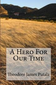 A Hero For Our Time by Theodore James Putala