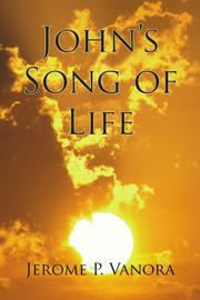 JOHN'S SONG OF LIFE by Jerome Vanora