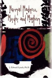 NORMAL MADNESS, MURDER AND MAYHEM by J. Edward Lynch