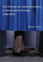 CIVIL SOCIETY AND DEMOCRATIZATION IN SOUTHEASTERN EUROPE, 1990-2004 by Murat Abus