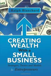 CREATING WEALTH WITH A SMALL BUSINESS by Ralph Blanchard