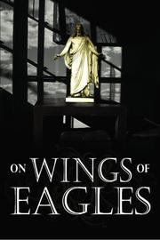 ON WINGS OF EAGLES by Dr. John M. Hall