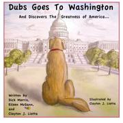 DUBS GOES TO WASHINGTON AND DISCOVERS THE GREATNESS OF AMERICA by Dick Morris