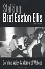 STALKING BRET EASTON ELLIS by Caroline and Margaret Wallace Weiss