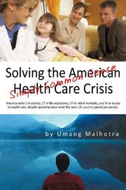 SOLVING THE AMERICAN HEALTH CARE CRISIS by Umang Malhotra