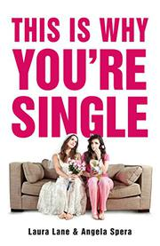 THIS IS WHY YOU'RE SINGLE by Laura Lane