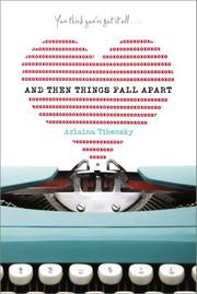 AND THEN THINGS FALL APART by Arlaina Tibensky