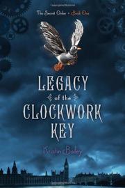 LEGACY OF THE CLOCKWORK KEY by Kristin Bailey