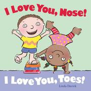 I LOVE YOU, NOSE! I LOVE YOU, TOES! by Linda Davick