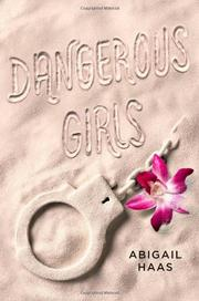 DANGEROUS GIRLS by Abigail Haas