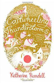 CARTWHEELING IN THUNDERSTORMS by Katherine Rundell