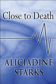 CLOSE TO DEATH by Aliciadine Starks