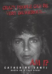 CRAZY PEOPLE CAN BE VERY DANGEROUS. . . AM I? by Catherine Santi
