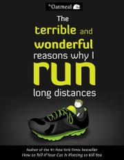 THE TERRIBLE AND WONDERFUL REASONS WHY I RUN LONG DISTANCES by Matthew Inman