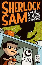 SHERLOCK SAM AND THE MISSING HEIRLOOM IN KATONG by A.J. Low