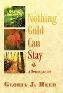 NOTHING GOLD CAN STAY by Gloria J. Reed