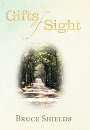 GIFTS OF SIGHT by Bruce Shields