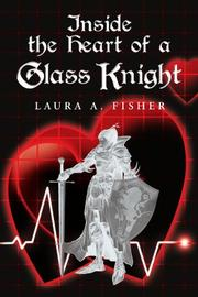 Inside the Heart of a Glass Knight by Laura A. Fisher