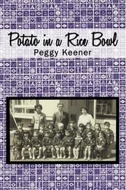 Potato In A Rice Bowl by Peggy Keener