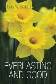 EVERLASTING AND GOOD by Gary W. Ballard