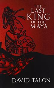 THE LAST KING OF THE MAYA by David Talon