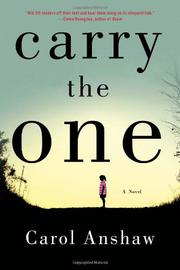 CARRY THE ONE by Carol Anshaw
