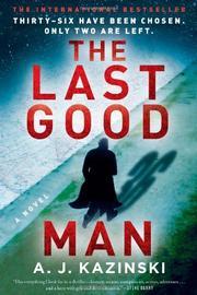 THE LAST GOOD MAN by A.J. Kazinski