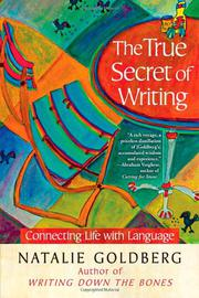 THE TRUE SECRET OF WRITING by Natalie Goldberg