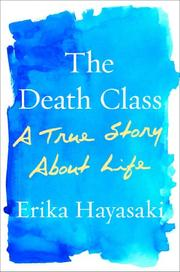 THE DEATH CLASS by Erika Hayasaki