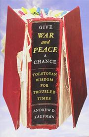 GIVE <i>WAR AND PEACE</i> A CHANCE by Andrew D. Kaufman