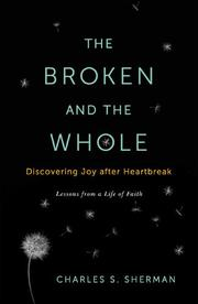 THE BROKEN AND THE WHOLE by Charles S. Sherman