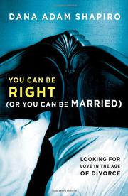 YOU CAN BE RIGHT (OR YOU CAN BE MARRIED) by Dana Adam Shapiro
