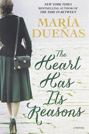 THE HEART HAS ITS REASONS by María Dueñas