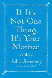 IF IT'S NOT ONE THING, IT'S YOUR MOTHER by Julia Sweeney
