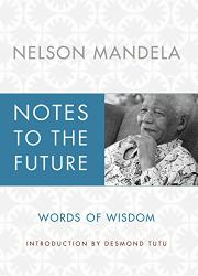 NOTES TO THE FUTURE by Nelson Mandela
