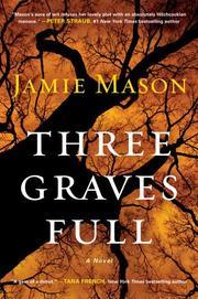 THREE GRAVES FULL by Jamie Mason