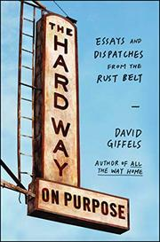 THE HARD WAY ON PURPOSE by David Giffels