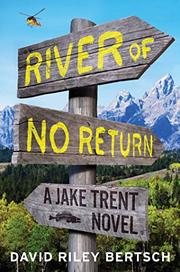 RIVER OF NO RETURN by David Riley Bertsch