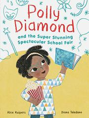 POLLY DIAMOND AND THE SUPER STUNNING SPECTACULAR SCHOOL FAIR by Alice Kuipers
