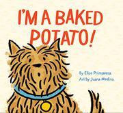 I'M A BAKED POTATO! by Elise Primavera