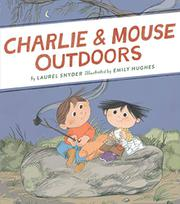 CHARLIE & MOUSE OUTDOORS by Laurel Snyder