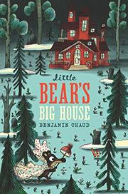 LITTLE BEAR'S BIG HOUSE by Benjamin Chaud