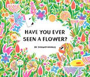 HAVE YOU EVER SEEN A FLOWER? by Shawn  Harris