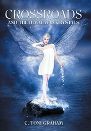 Crossroads and the Himalayan Crystals by C. Toni Graham
