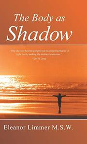 THE BODY AS A SHADOW by Eleanor Limmer